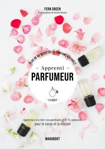 Apprenti parfumeur. Plus de 60 recettes de parfums naturels
