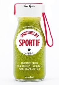 Fern Green - Smoothies du sportif - La bible - Plus de 65 recettes pour booster son corps.