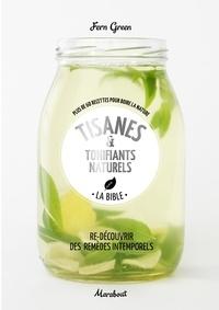Fern Green - Tisanes & tonifiants naturels - La bible. Plus de 60 recettes pour boire la nature.