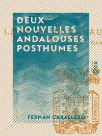 Fernan Caballero - Deux Nouvelles andalouses posthumes - Précédées de sa vie et ses œuvres.