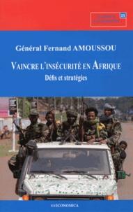 Fernand Amoussou - Vaincre l'insécurité en Afrique - Défis et stratégies.