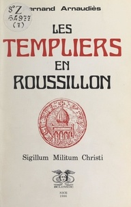 Fernand Arnaudiès et Gourdon de Genouillac - Les Templiers en Roussillon - Sigillum militum christi.