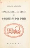 Fernand Arnaudiès et Christian de Gastyne - Singulière jeunesse du chemin de fer.