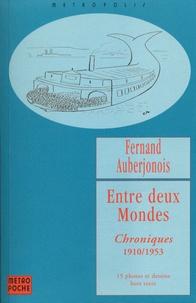 Fernand Auberjonois - ENTRE DEUX MONDES. - Chroniques 1910/1953.