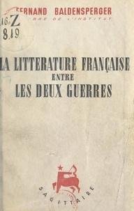 Fernand Baldensperger - La littérature française entre les deux guerres, 1919-1939.