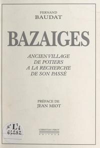 Fernand Baudat et Jean Miot - Bazaiges - Ancien village de potiers à la recherche de son passé (monographie).