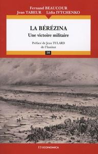Fernand Beaucour et Jean Tabeur - La Bérézina - Une victoire militaire.