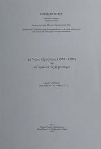 Fernand Beaucour - La Vème République (1958-1996) ou un nouveau style politique - Manuel d'Histoire (cours professés de 1994 à 1997).