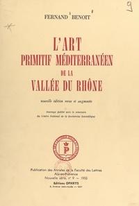 Fernand Benoit - L'art primitif méditerranéen de la vallée du Rhône.