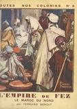 Fernand Benoit et Ch. Fouqueray - L'Empire de Fez - Le Maroc du Nord.