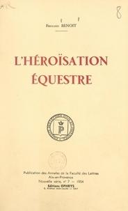 Fernand Benoit - L'héroïsation équestre - Avec 28 planches et 94 illustrations.