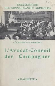 Fernand Bouffard et Raymond Malézieux - L'avocat-conseil des campagnes - Manuel de droit pratique et de législation rurale à l'usage des agriculteurs.