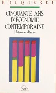 Fernand Bouquerel - Cinquante ans d'économie contemporaine - Histoire et dérives.