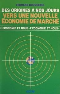 Fernand Bouquerel - Vers une nouvelle économie de marché - Des origines à nos jours.