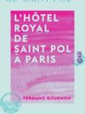 Fernand Bournon - L'Hôtel royal de Saint Pol à Paris.