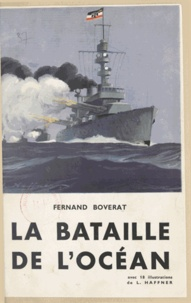 Fernand Boverat et L. Haffner - La bataille de l'océan.