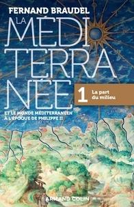 Fernand Braudel - La Méditerranée et le monde méditerranéen à l'époque de Philippe II - Volume 1, La part du milieu.