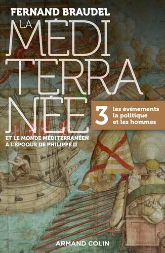 La Méditerranée et le monde méditerranéen à l'époque de Philippe II. Tome 3, Les événements, la politique et les hommes