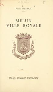 Fernand Bridoux et André Billy - Melun, ville royale.