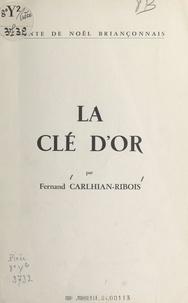 Fernand Carlhian-Ribois - La clé d'or - Conte de Noël Briançonnais.