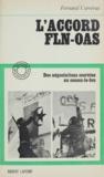Fernand Carréras et Jacques Chevallier - L'accord F.L.N. - O.A.S. - Des négociations secrètes au cessez-le-feu.