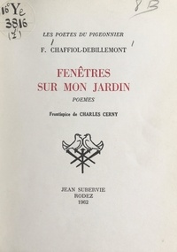 Fernand Chaffiol-Debillemont et Charles Cerny - Fenêtres sur mon jardin.