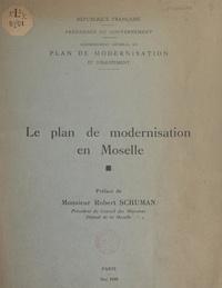 Fernand Chanrion et  Commissariat général du plan d - Le plan de modernisation en Moselle.