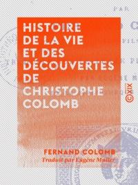 Fernand Colomb et Eugène Müller - Histoire de la vie et des découvertes de Christophe Colomb.