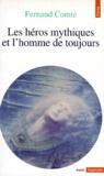 Fernand Comte - Les héros mythiques et l'homme de toujours.