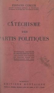 Fernand Corcos - Catéchisme des partis politiques - Historique, doctrine et programme de tous les partis politiques en France, pour les élections de 1932.