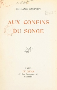 Fernand Dauphin - Aux confins du songe.