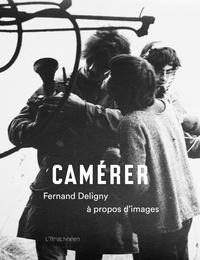 Fernand Deligny - Camérer - A propos d'images.