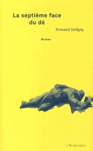 Fernand Deligny - La septième face du dé.