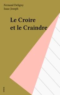 Fernand Deligny et Isaac Joseph - Le Croire et le Craindre.