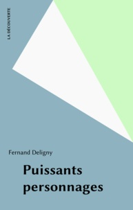 Fernand Deligny - Puissants personnages.