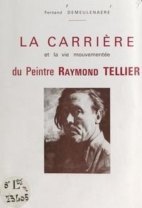 Fernand Demeulenaere et Albert Acremant - La carrière et la vie mouvementée du peintre Raymond Tellier.
