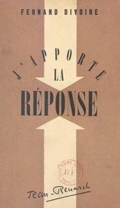 Fernand Divoire - J'apporte la réponse.