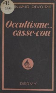 Fernand Divoire - Occultisme, casse-cou !.