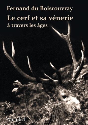 Fernand Du Boisrouvray - Le cerf et sa vénerie.