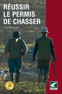 Fernand Du Boisrouvray - Réussir le permis de chasser.