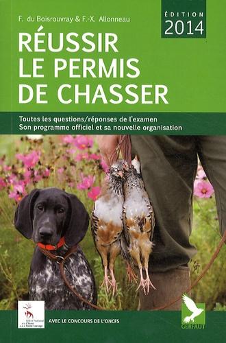 Fernand Du Boisrouvray et François-Xavier Allonneau - Réussir le permis de chasser.
