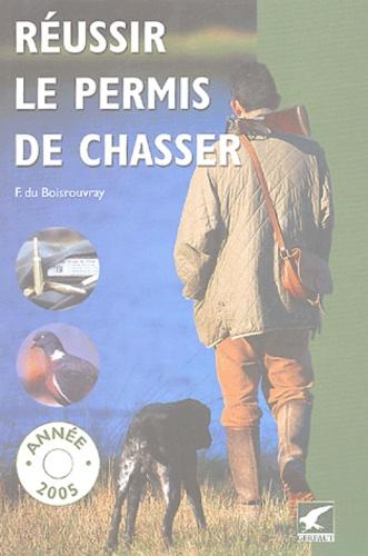 Fernand Du Boisrouvray - Réussir le permis de chasser - Année 2005.