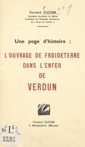 Fernand Ducom - Une page d'histoire : l'ouvrage de Froideterre dans l'enfer de Verdun.