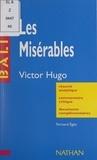 Fernand Egéa et Henri Mitterand - Les Misérables - Victor Hugo. Résumé analytique, commentaire critique, documents complémentaires.