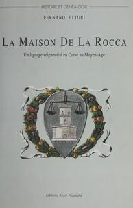 Fernand Ettori - La maison De La Rocca - Un lignage seigneurial en Corse au Moyen-Age.