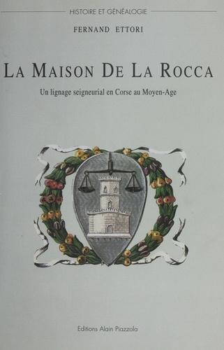 La maison De La Rocca. Un lignage seigneurial en Corse au Moyen-Age