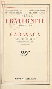 Fernand Fleuret et Georges Girard - Fraternité - Comédie en un acte. Suivi de Caravaca, artiste peintre, comédie en trois actes.
