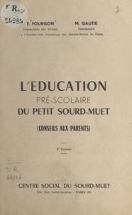 Fernand Fourgon et Marcel Gautié - L'éducation pré-scolaire du petit sourd-muet - Conseils aux parents.