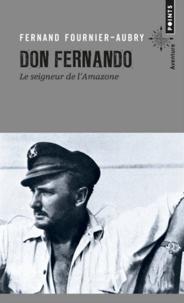 Fernand Fournier-Aubry - Don Fernando - Le seigneur de l'Amazone.