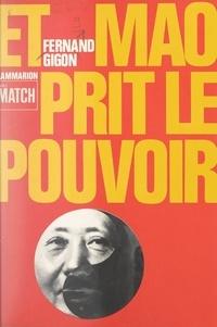 Fernand Gigon - Et Mao prit le pouvoir.